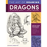 The Art of Drawing Dragons, Mythological Beasts, and Fantasy Creatures: Discover step-by-step techniques