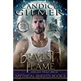 Bravest Flame: A Mythical Knights Shifter Story (The Mythical Knights Book 3)