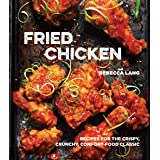 Fried Chicken: Recipes for the Crispy, Crunchy, Comfort-Food Classic [A Cookbook]