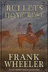 Bullets Don't Rest (Westward Saga Western) (A Western Adventure Fiction) Kindle Edition