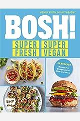 BOSH! super fresh – super vegan. Weniger Fett, weniger Zucker, mehr Geschmack: Gönn dir! 80 Rezepte: gesund – aufregend – vegan (German Edition) Kindle Edition