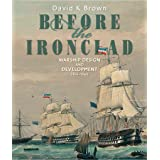 Before the Ironclad: Warship Design and Development 1815-1860