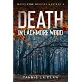 Death in Lachmore Wood: A mystery perfect for lovers of British crime fiction (Madeleine Brooks Mysteries Book 4)