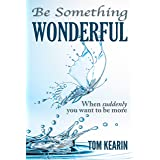 Be Something Wonderful: When Suddenly You Want To Be More