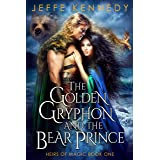 The Golden Gryphon and the Bear Prince: An Epic Fantasy Romance (Heirs of Magic Book 1)