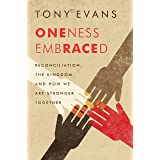 Oneness Embraced: Reconciliation, the Kingdom, and How We Are Stronger Together