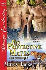 His Protective Mates [Cats and Dogs 7] (Siren Publishing Menage Everlasting ManLove) Kindle Edition