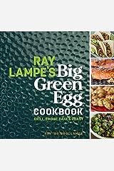 Ray Lampe's Big Green Egg Cookbook: Grill, Smoke, Bake & Roast Kindle Edition