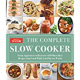 The Complete Slow Cooker: From Appetizers to Desserts - 400 Must-Have Recipes That Cook While You Play