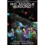 No Middle Ground: An Action-packed Military Space Opera (Spineward Sectors- Middleton's Pride Book 1)
