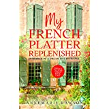 My French Platter Replenished: In Search of a Dream Life in France