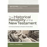 Historical Reliability of the New Testament: Countering the Challenges to Evangelical Christian Beliefs