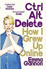 Ctrl, Alt; Delete: How I Grew Up Online Kindle Edition