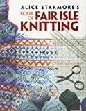 Alice Starmore's Book of Fair Isle Knitting (Dover Knitting, Crochet, Tatting, Lace)