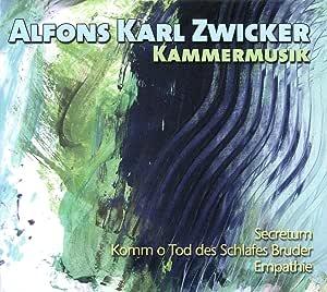 アルフォンス・カール・ツヴィッカー : 室内楽作品集 (Alfons Karl Zwicker : Kammermusik ~ Secretum , Komm o Tod des Schlafes Bruder , Empathie) [輸入盤]