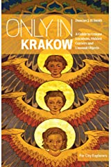 Only in Krakow: A Guide to Unique Locations, Hidden Corners and Unusual Objects (Only in Guides) ペーパーバック