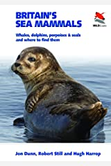 Britain's Sea Mammals: Whales, Dolphins, Porpoises, and Seals and Where to Find Them (WILDGuides) Kindle Edition