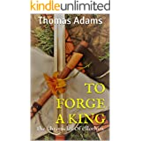 TO FORGE A KING: The Chronicles Of Ellorhim