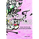 Beyond Hashtags: Racial Politics and Black Digital Networks (Critical Cultural Communication Book 19)