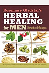 Rosemary Gladstar's Herbal Healing for Men: Remedies and Recipes for Circulation Support, Heart Health, Vitality, Prostate Health, Anxiety Relief, Longevity, Virility, Energy, and Endurance Kindle Edition