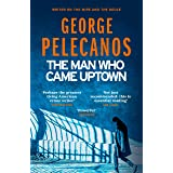 The Man Who Came Uptown: One of The Times 'Best Crime Novels of the Decade'