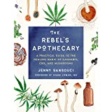 The Rebel's Apothecary: A Practical Guide to the Healing Magic of Cannabis, CBD, and Mushrooms