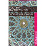 Tarot for Transformation: Using the Major Arcana to Discover Your Best Self and Create a Life Worth Living