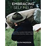 Embracing Self-Help: A practical guide for emotional & Psychological Well-Being