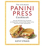 Ultimate Panini Press Cookbook: More Than 200 Perfect-Every-Time Recipes for Making Panini - and Lots of Other Things - on Yo