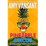 Pineapple Circus: A fun, action-packed mystery (Pineapple Port Mysteries Book 13)
