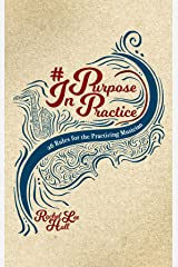 Purpose In Practice: 26 Rules for the Practicing Musician Kindle Edition