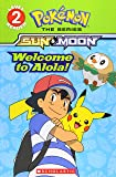 Welcome to Alola! (Pokémon The Series: Sun & Moon, Scholastic Reader, Level 2)