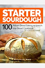 Starter Sourdough: 100 Artisan Bread Baking recipes in one Bread Cookbook Kindle Edition