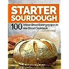 Starter Sourdough: 100 Artisan Bread Baking recipes in one Bread Cookbook