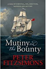 Mutiny on the Bounty: A saga of sex, sedition, mayhem and mutiny, and survival against extraordinary odds Kindle Edition