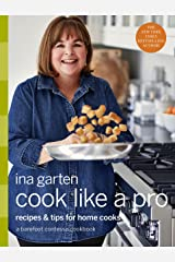 Cook Like a Pro: Recipes and Tips for Home Cooks: A Barefoot Contessa Cookbook Kindle Edition