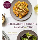 Gourmet Cooking For One (Or Two): Incredible Scaled-Down Comfort Food Recipes for You