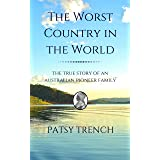 The Worst Country in the World: The true story of an Australian pioneer family (Book 2 in Australia: a personal story 1)