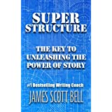 Super Structure: The Key to Unleashing the Power of Story (Bell on Writing Book 3)
