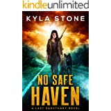 No Safe Haven: A Post-Apocalyptic Survival Thriller (The Last Sanctuary)