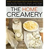 Home Creamery: Make Your Own Fresh Dairy Products; Easy Recipes for Butter, Yogurt, Sour Cream, Creme Fraiche, Cream Cheese,