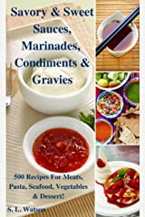 Savory & Sweet Sauces, Marinades, Condiments & Gravies: 500 Recipes for Meats, Pasta, Seafood, Vegetables & Desserts! (Southern Cooking Recipes) Kindle Edition
