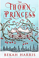 The Thorn Princess: Iron Crown Faerie Tales Book 1 Kindle Edition