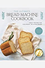 The Ultimate Bread Machine Cookbook: Family Recipes for Foolproof, Delicious Bakes Kindle Edition