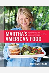 Martha's American Food: A Celebration of Our Nation's Most Treasured Dishes, from Coast to Coast : A Cookbook Kindle Edition