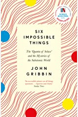 Six Impossible Things: The 'Quanta of Solace' and the Mysteries of the Subatomic World Kindle Edition