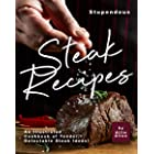 Stupendous Steak Recipes: An Illustrated Cookbook of Tender, Delectable Steak Ideas!