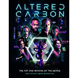 Altered Carbon: The Art and Making of the Series: The Art and Making of the Series
