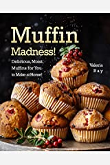 Muffin Madness!: Delicious, Moist Muffins for You to Make at Home! Kindle Edition