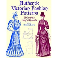 Authentic Victorian Fashion Patterns: A Complete Lady's Ward…